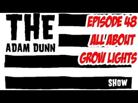 S1E48 - All About Grow Lights - Lighting - The Adam Dunn Show