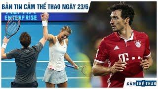 Bản tin Cảm Thể Thao ngày 23/6 | Hummels từ chối MU vì C1, Sharapova muốn làm lành với Murray