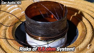 Risks of Running System at 0.5 ohm Impedance - Car Audio 101