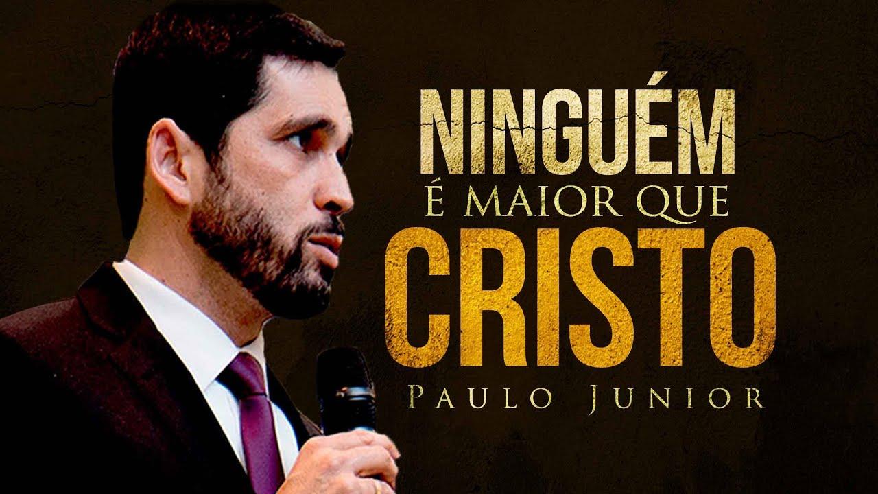 Ninguém É Maior Que Cristo - Paulo Junior