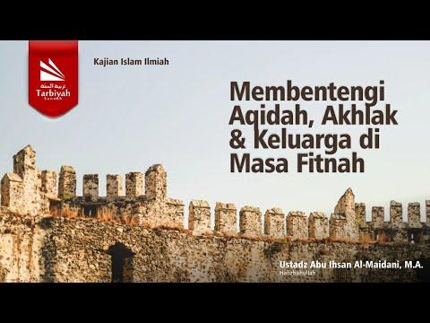 Membentengi Akidah, Akhlak Dan Keluarga Di Masa Fitnah - Ustadz Abu Ihsan Al Atsary, M.A.