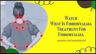 What Is Fibromyalgia   Fibromyalgia Symptoms   Treatment For Fibromyalgia