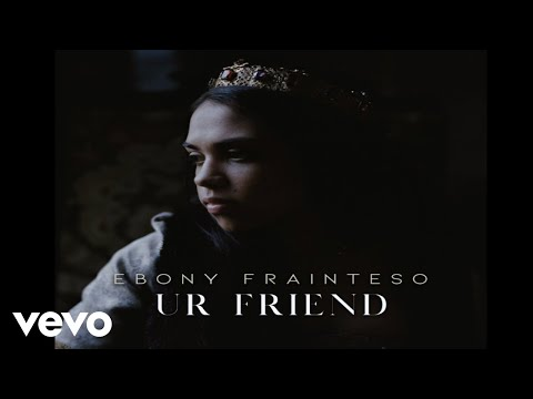 Ebony Frainteso - Ur Friend (Official Audio)
