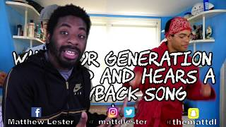 MattREACTS || When Our Generation Gets Old and Hears a Throwback Song 4