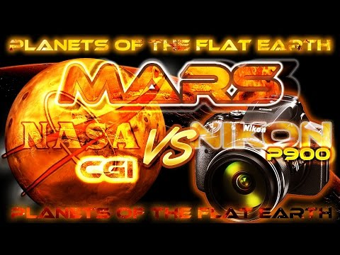 FLAT EARTH Planets - MARS - NASA CGI vs NIKON P900 x83 Optical Zoom ...