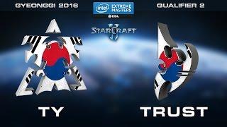 StarCraft 2 - TY vs. Trust (TvP) - Quarterfinal - Qualifier 2 - IEM Gyeonggi 2016 Open Qualifiers