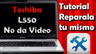 🔴Toshiba L550 series - NO DA VIDEO ¿Que hago?