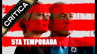CRÍTICA / RESEÑA de HOUSE OF CARDS: 5ta Temporada