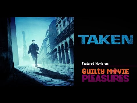 Guilty Movie Pleasures #4: TAKEN