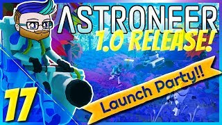 It Needs SO MUCH POWER! | 1.0 Launch Party Stream | Astroneer 1.0 #17