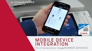 Mobile Device Integration - Third Generation imageRUNNER ADVANCE and the Canon PRINT Business app