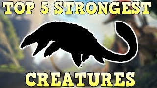 TOP 5 STRONGEST CREATURES | ARK SURVIVAL EVOLVED