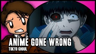 Anime Gone Wrong | Tokyo Ghoul