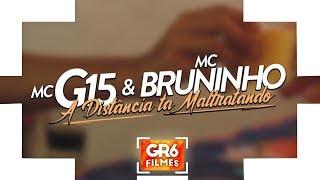 MC G15 e MC Bruninho - A Distância ta Maltratando (GR6 Filmes) DJ DG e Batidão Stronda