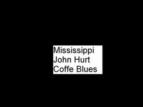 Coffee Blues Mississippi John Hurt