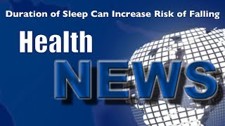 Today's HealthNews For You - Duration of Sleep Can Increase Risk of Falling
