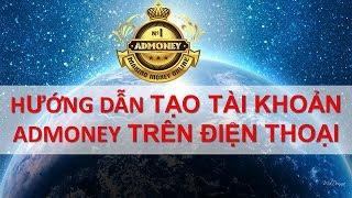 Kiếm tiền Online miễn phí - Hướng dẫn tạo tài khoản Admoney trên Điện Thoại