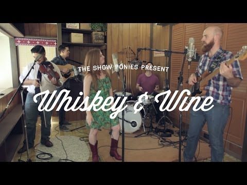 The Show Ponies - Whiskey And Wine