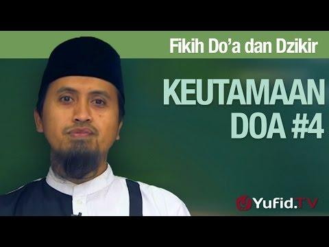 Kajian Fiqih Doa Dan Dzikir: Keutamaan Doa Bagian 4 - Ustadz Abdullah Zaen, MA
