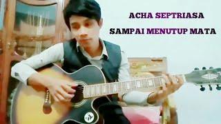 Fingerstyle Acha Septriasa - Sampai Menutup Mata + Lirik Gitar Cover Akustik Versi By Tato