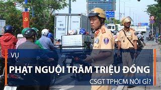 Vụ phạt nguội trăm triệu đồng: CSGT TPHCM nói gì?   VTC1
