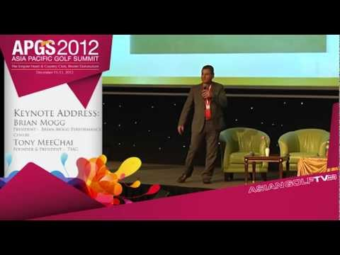 Asia Pacific Golf Summit 2012 Keynote Address by Brian Mogg & Tony Meechai