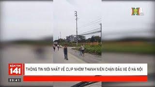 BẢN TIN 141 | 15.07.2018 | Thông tin mới nhất về clip nhóm thanh niên chặn đầu xe ở Quốc Oai