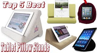 Best Tablet Pillow Stands: Top 5 Best Tablet Pillow Stands Review - 2018