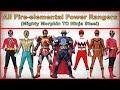 All Fire Elemental Power Rangers|Power Rangers Mighty Morphin To Ninja Steel(1993 2017)