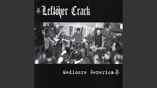 Watch Leftover Crack The Good, The Bad & The Leftover Crack video