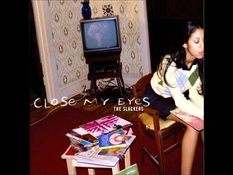 Slackers - Close My Eyes