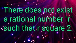 👆There does not exist any rational number such that r square 2.
