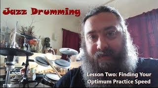 Jazz Drumming: Lesson 2 (Finding Your Optimum Practice Speed)