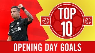 TOP 10: Opening Day Goals | Coutinho, Gerrard and Collymore