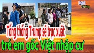 Tổng thống Trump s,ẽ tr,ụ,c  x,u,ấ,t  t,r,ẻ  e,m gốc Việt nh,ậ,p c,ư - Donate Sharing