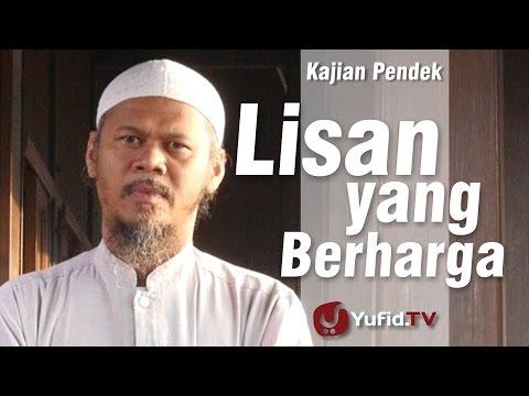 Kajian Pendek : Lisan Yang Berharga - Ustadz Indra Abu Umar