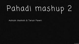 Modern pahadi Mashup 2  lyrical  Ashish Chamoli  T