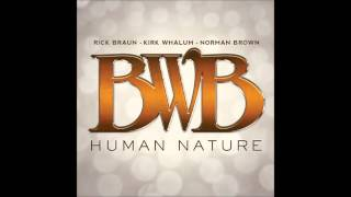 Human Nature - BWB (Norman Brown, Kirk Whalum, Rick Braun)