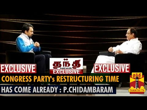 Thanthi TV Exclusive : Congress Party's Restructuring Time Has Come Already - P.Chidambaram