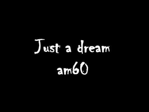 AM60 - Just A Dream