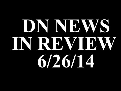 DN NEWS IN REVIEW - 6/26/14