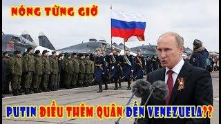 """Nko'ng Nga đưa thêm quân đến Venezuela """"Gkáo nước lạnh"""" vkào Washington"""
