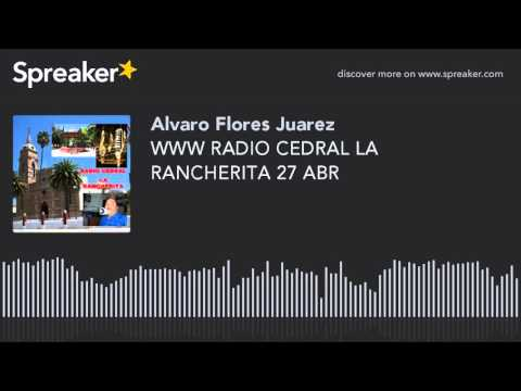 WWW RADIO CEDRAL LA RANCHERITA 27 ABR (part 14 of 18)