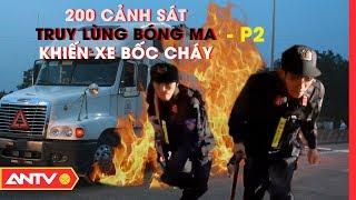 Những chiếc xe bốc cháy bí ẩn và chuyên án xăng giả siêu 'khủng' (2) | Hành trình phá án 2019 | ANTV