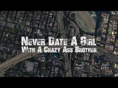 West Coast Stories: Never Date A Girl With A Crazy Ass Brother [User Submitted]