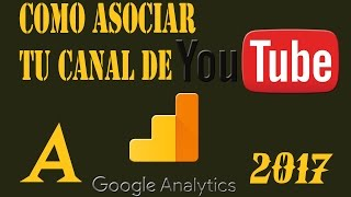 COMO ASOCIAR MI YOUTUBE EN GOOGLE ANALYTICS 2017