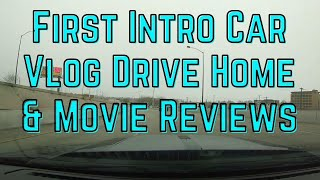 First Intro Car Vlog - Drive Home & Movie Reviews