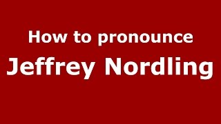 How to pronounce Jeffrey Nordling (American English/US) - PronounceNames.com