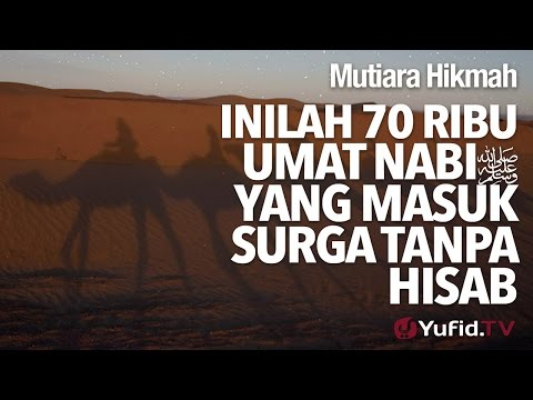 inilah 70 Ribu Umat Nabi Yang Masuk Surga Tanpa Hisab - Ustadz DR Firanda Andirja, MA.
