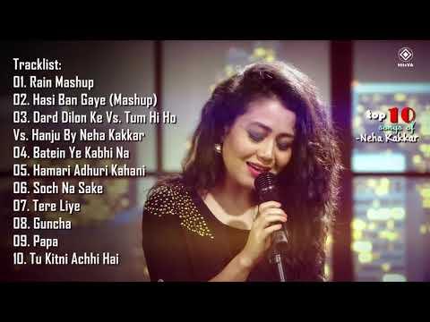 Top 10 Songs Of Neha Kakkar   Best Of Neha Kakkar Songs   Latest Bollywood Romantic Songs Jukebox